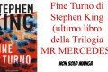 Fine Turno di Stephen King (ultimo libro della Trilogia MR MERCEDES)