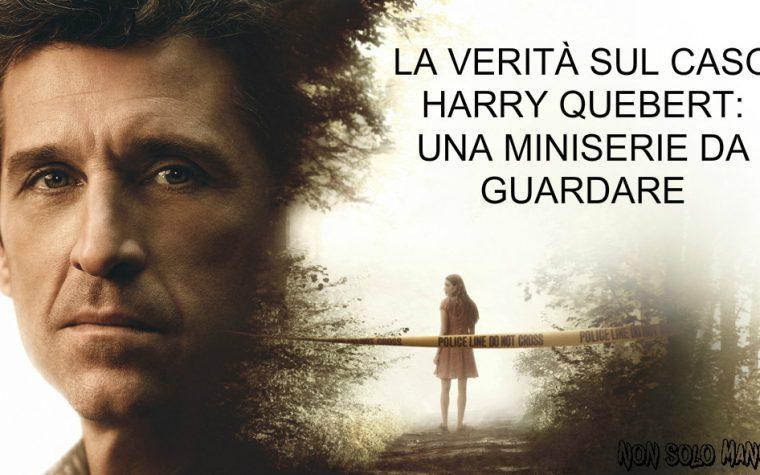 LA VERITÀ SUL CASO HARRY QUEBERT: UNA MINISERIE DA GUARDARE