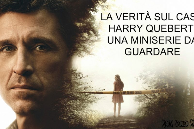 LA VERITÀ SUL CASO HARRY QUEBERT: UNA MINISERIE DA GUARDARE