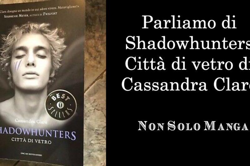Parliamo di Shadowhunters – Città di vetro di Cassandra Clare