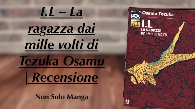 I.L – La ragazza dai mille volti di Tezuka Osamu | Recensione