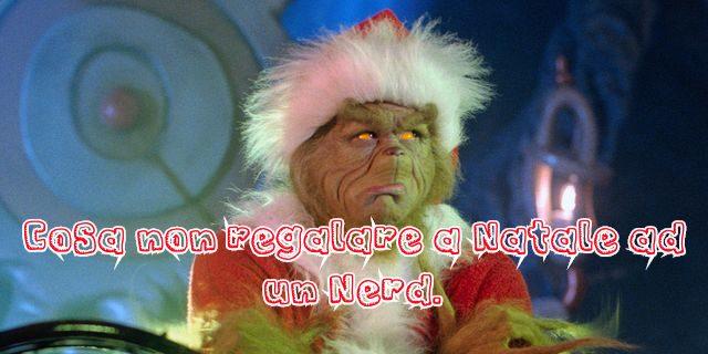 Cosa non regalare a Natale ad un Nerd.